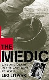 The Medic: Life and Death in the Last Days of World War II