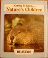 Beavers (Getting To Know Nature's Children)