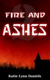 Fire and Ashes by Katie Lynn Daniels