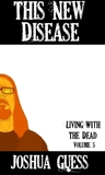 Living With the Dead: This New Disease (Book 5)