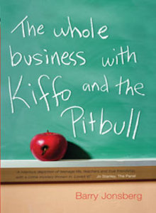 The Whole Business with Kiffo and the Pitbull by Barry Jonsberg
