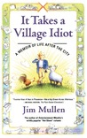 It Takes a Village Idiot: A Memoir of Life After the City