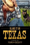Blame it on Texas by Tori Scott