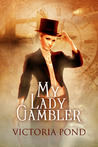 My Lady Gambler: Stories of erotic romance, corsets, and an England that never was