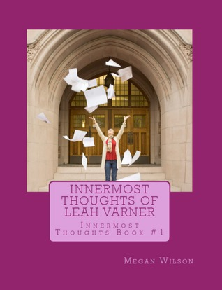 Innermost Thoughts of Leah Varner by Megan Wilson