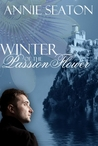 Winter of the Passion Flower by Annie Seaton