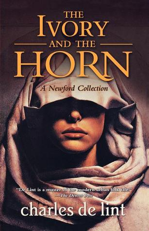 The Ivory and the Horn (Newford Book 6)