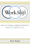 Work Shift: How to Create a Better Blend of Work, Life, and Family