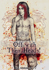 Off with Their Heads! by K.A. Merikan