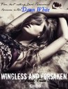 Wingless and Forsaken by Dawn White