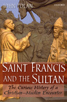 Saint Francis and the Sultan: The Curious History of a Christian-Muslim Encounter