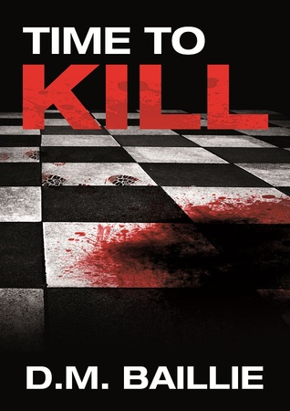 Time to Kill by D.M. Baillie