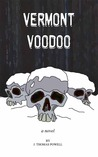 Vermont Voodoo by J. Thomas Powell