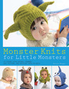 Monster Knits for Little Monsters: 20 Super-Cute Animal-Themed Hat, Mitten, and Bootie Sets to Knit