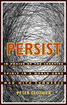 Persist: In Praise Of The Creative Spirit In A World Gone Mad With Commerce