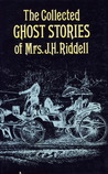 The Collected Ghost Stories of Mrs. J.H. Riddell