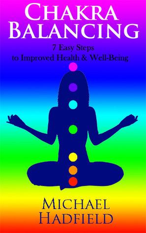 Chakra Balancing - 7 Easy Steps to Improved Health & Well Being
