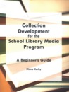 Collection Development for the School Library Media Program: A Beginner's Guide