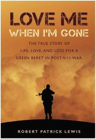Love Me When I'm Gone by Robert Patrick Lewis