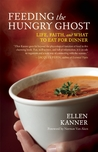 Feeding the Hungry Ghost: Life, Faith, and What to Eat for Dinner � A Satisfying Diet for Unsatisfying Times
