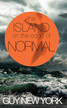 The Island on the Edge of Normal by Guy New York