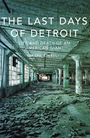 The Last Days Of Detroit The Life And Death Of An border=