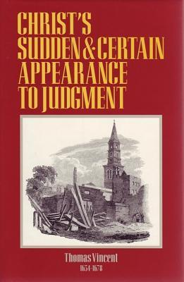 Christ's Sudden & Certain Appearance to Judgement by Thomas Vincent