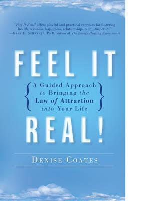 Feel It Real!: A Guided Approach to Bringing the Law of Attraction into Your Life