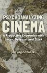 Psychoanalyzing Cinema: A Productive Encounter with Lacan, Deleuze, and Zizek