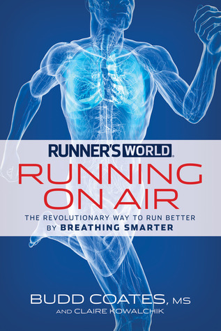 Runner's World Running on Air: A Revolutionary, Scientifically Proven Breathing Technique for Runners