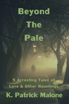 Beyond The Pale by K. Patrick Malone
