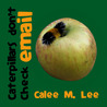 Caterpillars Don't Check Email by Calee M. Lee