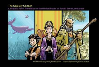 The Unlikely Chosen: A Graphic Novel Translation of the Biblical Books of Jonah, Esther, and Amos