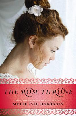 The Rose Throne by Mette Ivie Harrison