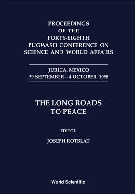 The Long Roads to Peace: Proceedings of the Forty-eighth Pugwash Conference on Science and World Affairs Jurica, Mexico 29 September-4 October 1998