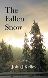 The Fallen Snow by John J.  Kelley