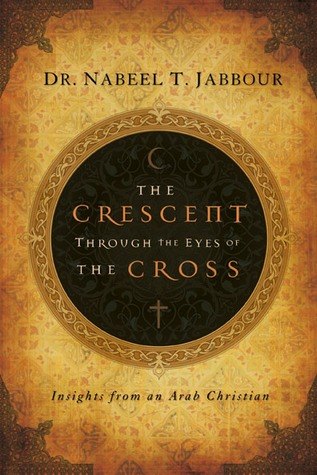 The Crescent Through the Eyes of the Cross by Nabeel T. Jabbour