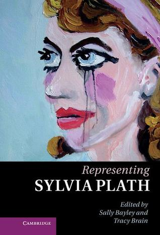 Representing Sylvia Plath by Sally Bayley