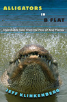 Alligators in B-Flat: Improbable Tales from the Files of Real Florida