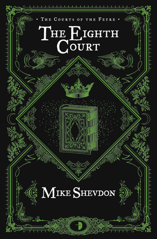 The Eighth Court (Courts of the Feyre #4) - Mike Shevdon