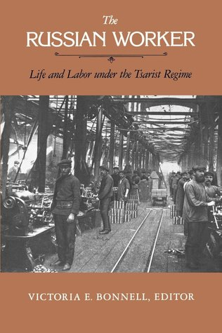 The Russian Worker: Life and Labor Under the Tsarist Regime