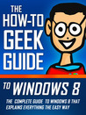 The How-To Geek Guide to Windows 8 by Matthew  Klein