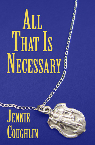 All That Is Necessary by Jennie Coughlin