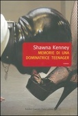 Memorie di una dominatrice teenager by Shawna Kenney