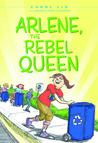 Arlene, The Rebel Queen by Carol Liu