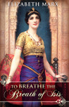 To Breathe the Breath of Isis by Elizabeth Marx