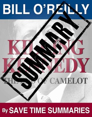 Killing Kennedy: The End of Camelot - Summary (The Killing of Historical Figures)