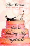 You're Busting My Nuptials by Ann Everett