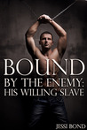 Bound by the Enemy: His Willing Slave (Bound by the Enemy, #2)
