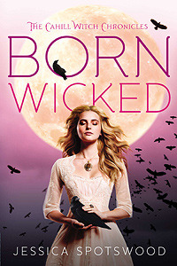 Born Wicked (The Cahill Witch Chronicles, #1)